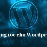 Tăng tốc cho wordpress
