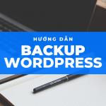 Hướng dẫn backup wordpress cập nhật mới nhất 2021