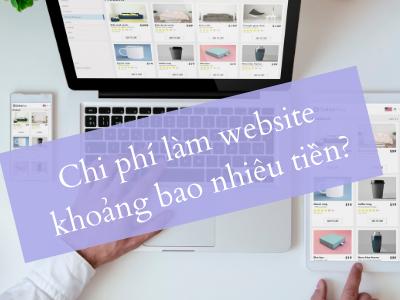 Chi phí làm website khoảng bao nhiêu tiền?